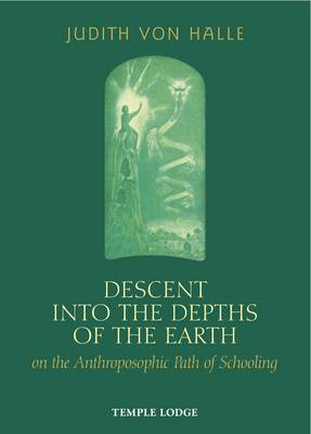 Image for <B>Descent into the Depths of the Earth </B><I> on the Anthroposophic Path of Schooling</I>