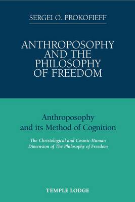 Image for <B>Anthroposophy and the Philosophy of Freedom </B><I> Anthroposophy and Its Method of Cognition, the Christological and Cosmic-human Dimension of the Philosophy of Freedom</I>