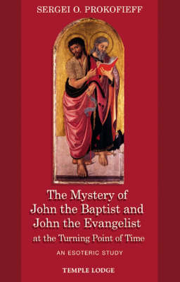 <B>Mystery of John the Baptist and John the Evangelist at the Turning Point of Time </B><I> An Esoteric Study</I>