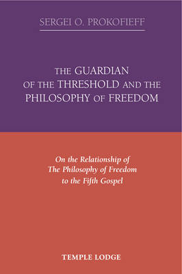 Image for <B>Guardian of the Threshold and the Philosophy of Freedom, The </B><I> On the Relationship of the Philosophy of Freedom to the Fifth Gospel</I>