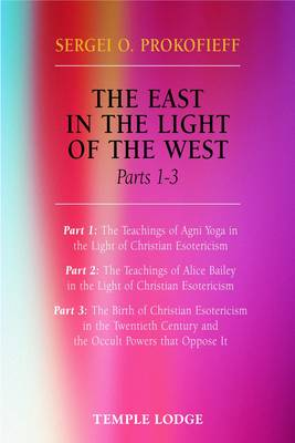 Image for <B>East in the Light of the West </B><I> The Birth of Christian Esotericism in the Twentieth Century and the Occult Powers That Oppose it</I>