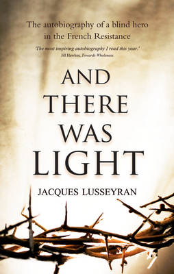 Image for <B>And There Was Light </B><I> The Autobiography of a Blind Hero in the French Resistance</I>