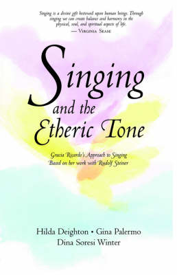 Image for <B>Singing and the Etheric Tone </B><I> Gracia Ricardos approach based on her work with Rudolf Steiner.  Gracia Ricardo's Approach to Singing Based on Her Work with Rudolf Steiner</I>