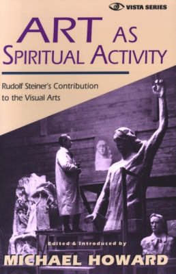 Image for <B>Art as Spiritual Activity </B><I> Lectures and Writings by Rudolf Steiner</I>