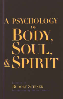 Image for <B>Psychology of Body Soul and Spirit, A </B><I> Anthroposophy, Psychosophy, Pneumatosophy</I>