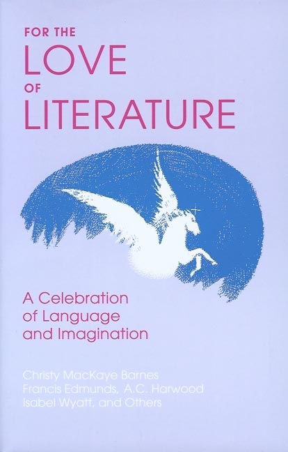 Image for <B>For the Love of Literature </B><I> A Celebration of Language and Imagination</I>
