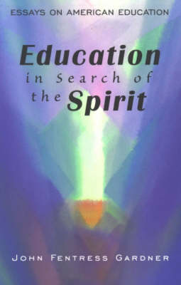 Image for <B>Education in Search of the Spirit </B><I> Essays in American Education</I>