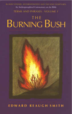 Image for <B>Burning Bush, The </B><I> Rudolf Steiner, Anthroposophy and the Holy Scriptures</I>
