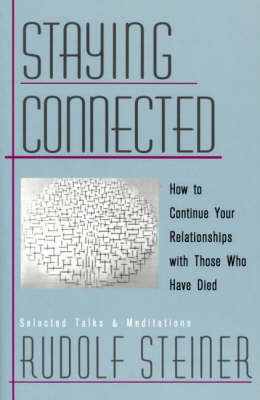 Image for <B>Staying Connected </B><I> How to Continue Your Relationship with Those Who Have Died</I>