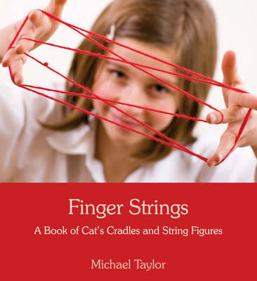 Image for <B>Finger Strings: A Book of Cat`s Cradles and String Figures </B><I> A Book of Cat's Cradles and String Figures</I>