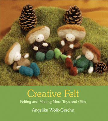Image for <B>Creative Felt </B><I> Felting and Making More Toys and Gifts</I>