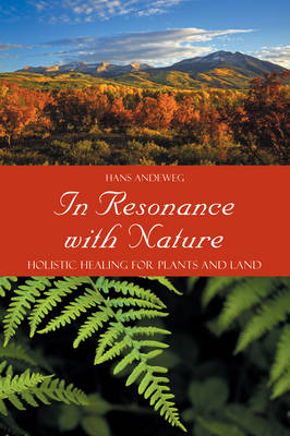 Image for <B>In Resonance with Nature </B><I> Holistic Healing for Plants and Land</I>