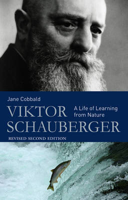 Image for <B>Viktor Schauberger </B><I> A Life of Learning from Nature</I>