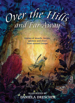 Image for <B>Over the Hills and Far Away </B><I> Stories of Dwarfs, Fairies, Gnomes and Elves from Around Europe</I>