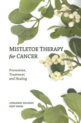 Image for <B>Mistletoe Therapy for Cancer </B><I> Prevention, Treatment and Healing</I>