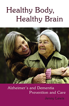 Image for <B>Healthy Body, Healthy Brain: Alzheimer`s and Dementia Prevention and Care </B><I> </I>